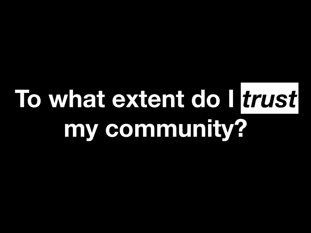 To what extent do I trust my community? trust