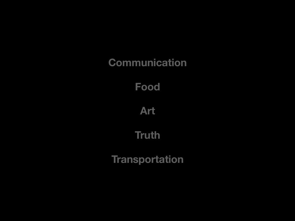 Food Transportation Communication Art Truth