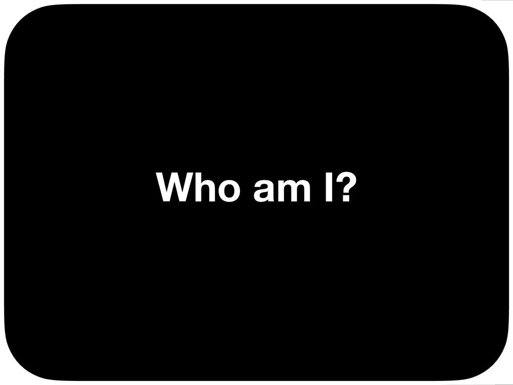 Who am I? Ç Ç Ç Ç
