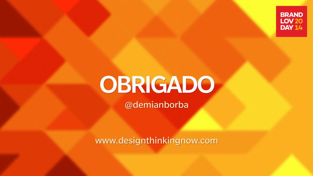 OBRIGADO @demianborba ! ! www.designthinkingnow...