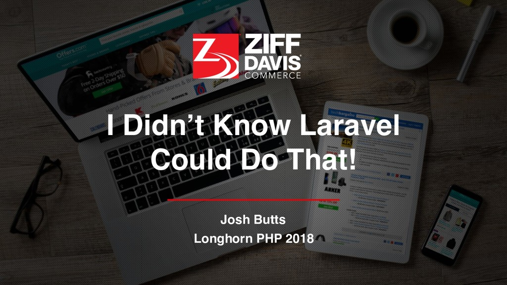 I Didn't Know Laravel Could Do That! Josh Butts...