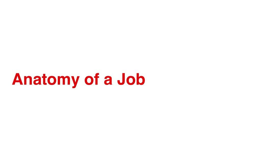 Anatomy of a Job