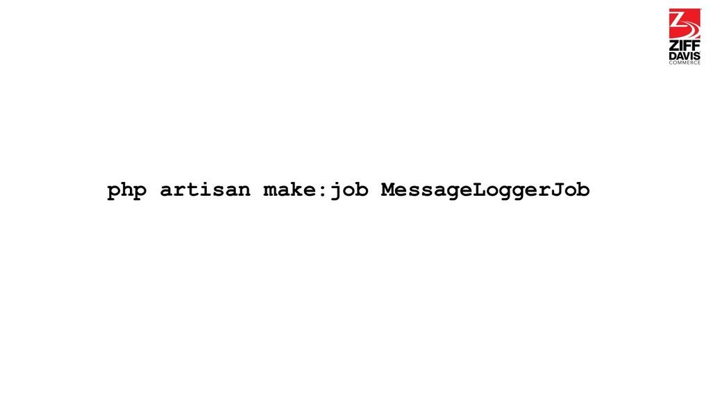 php artisan make:job MessageLoggerJob