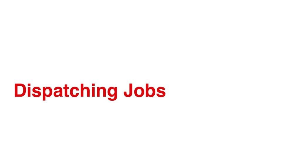 Dispatching Jobs