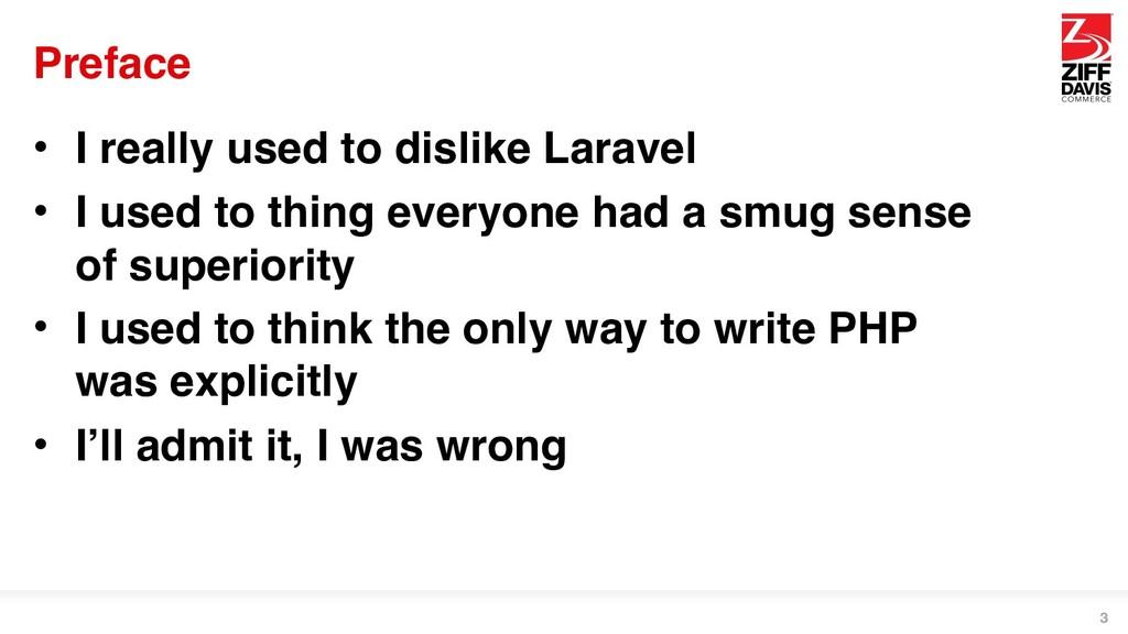 Preface • I really used to dislike Laravel • I ...