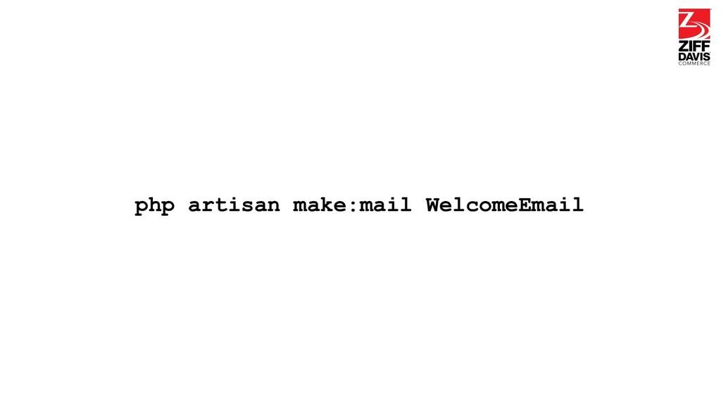 php artisan make:mail WelcomeEmail