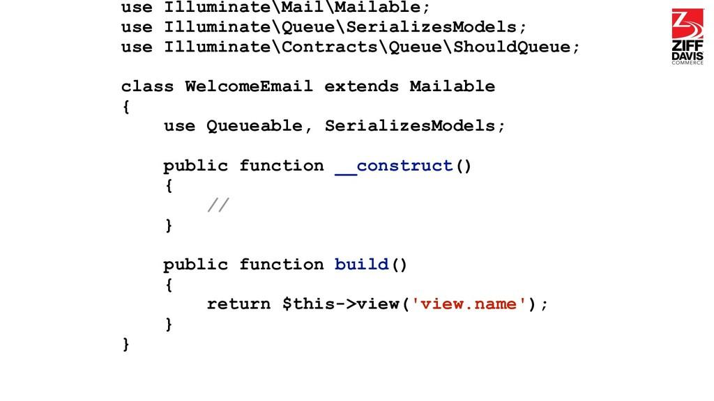 use Illuminate\Mail\Mailable; use Illuminate\Qu...