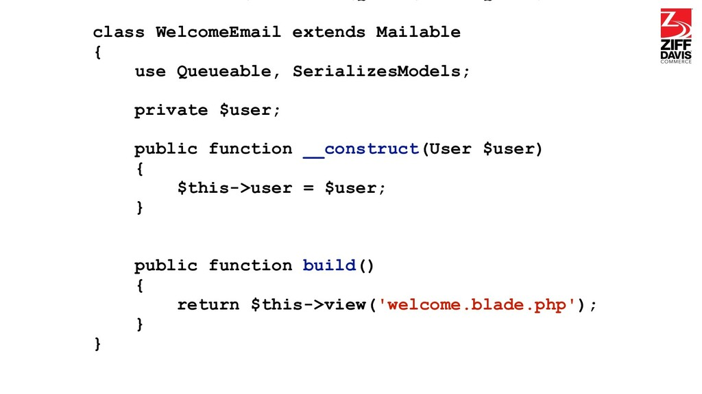 class WelcomeEmail extends Mailable { use Queue...