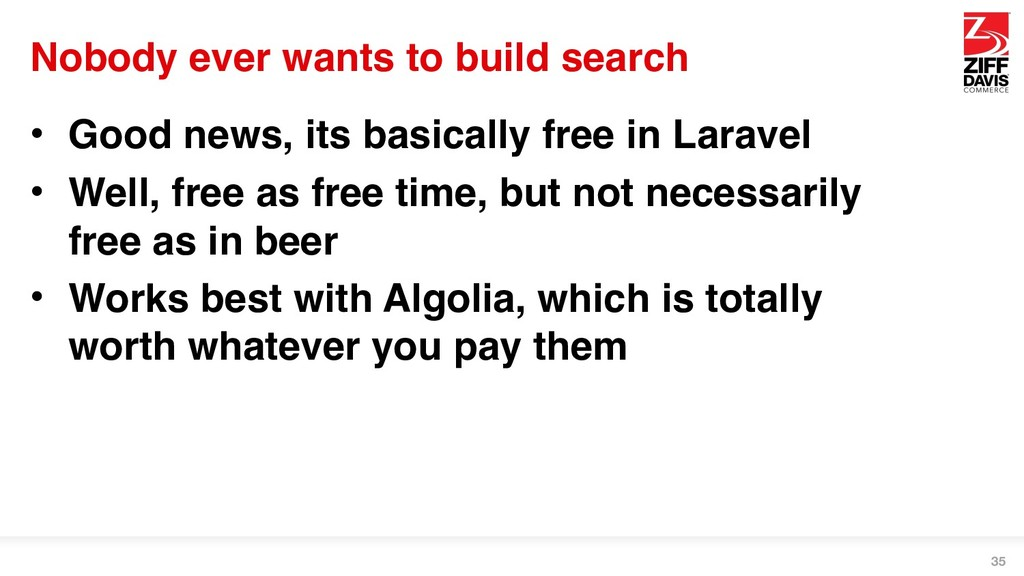 Nobody ever wants to build search • Good news, ...