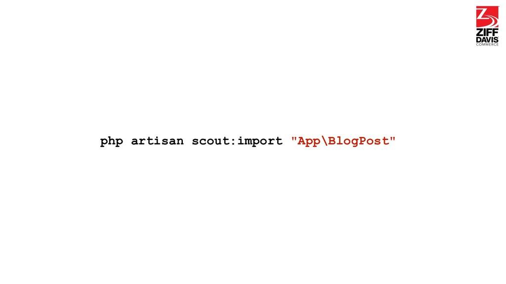"php artisan scout:import ""App\BlogPost"""