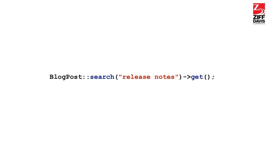 """BlogPost::search(""""release notes"""")->get();"""