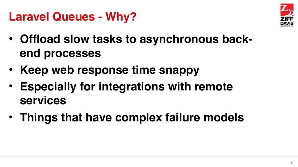 Laravel Queues - Why? • Offload slow tasks to a...