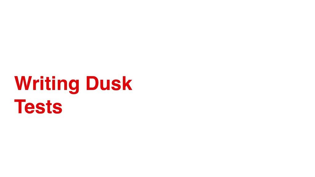 Writing Dusk Tests