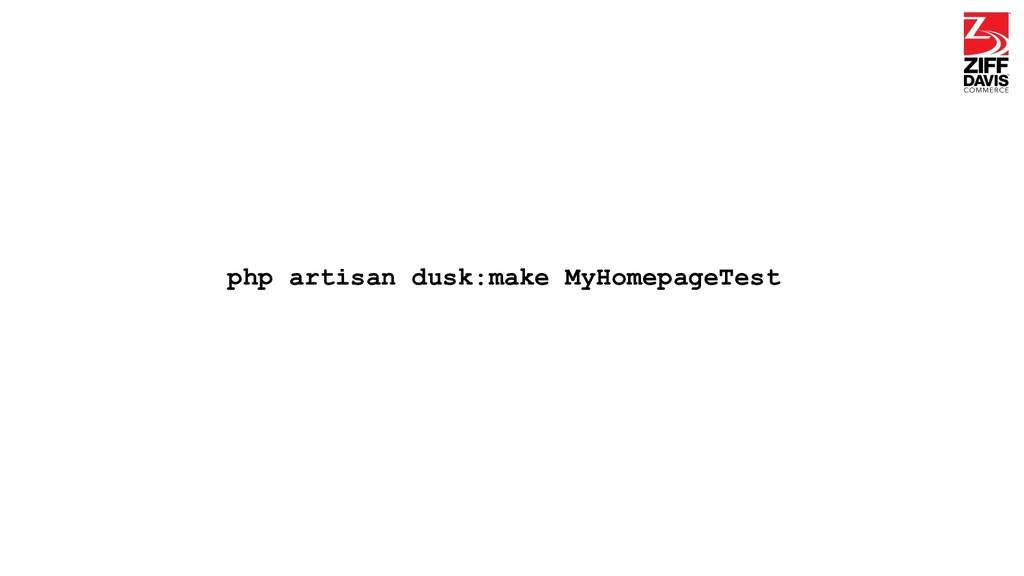 php artisan dusk:make MyHomepageTest