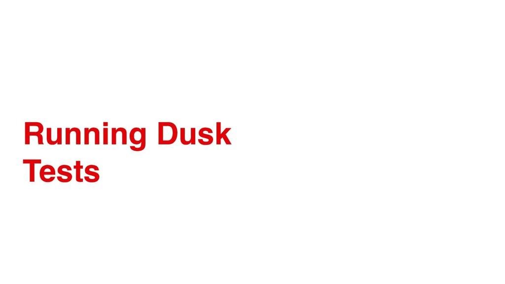 Running Dusk Tests