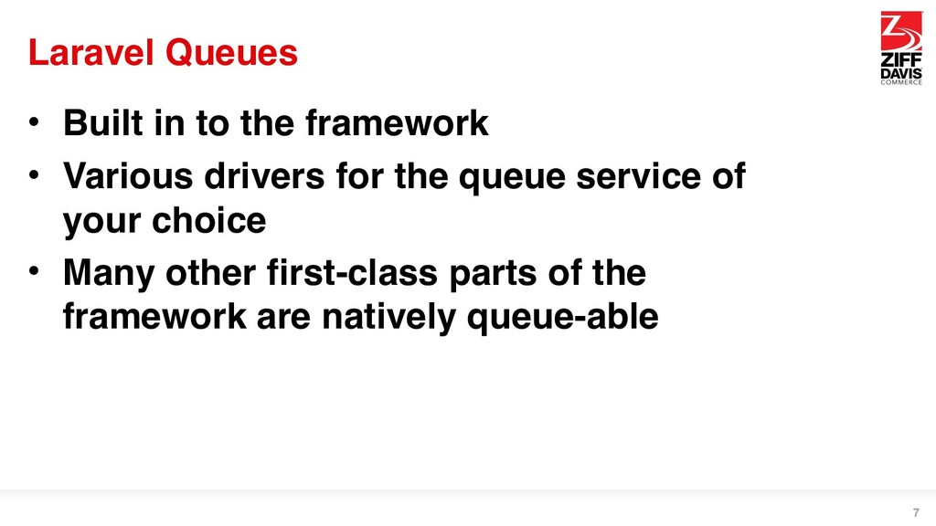 Laravel Queues • Built in to the framework • Va...