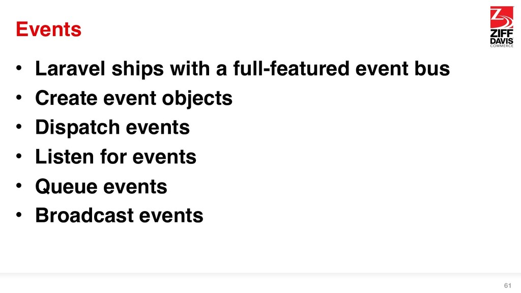 Events • Laravel ships with a full-featured eve...