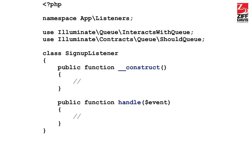 <?php namespace App\Listeners; use Illuminate\Q...