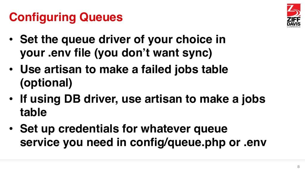 Configuring Queues • Set the queue driver of yo...