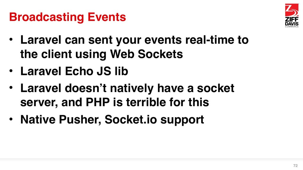 Broadcasting Events • Laravel can sent your eve...
