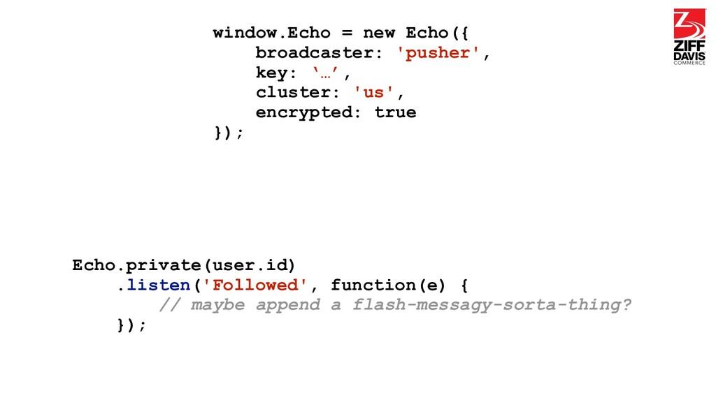 window.Echo = new Echo({ broadcaster: 'pusher',...