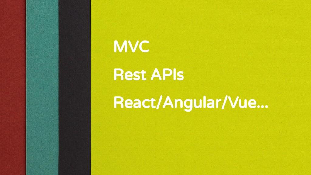 MVC Rest APIs React/Angular/Vue...
