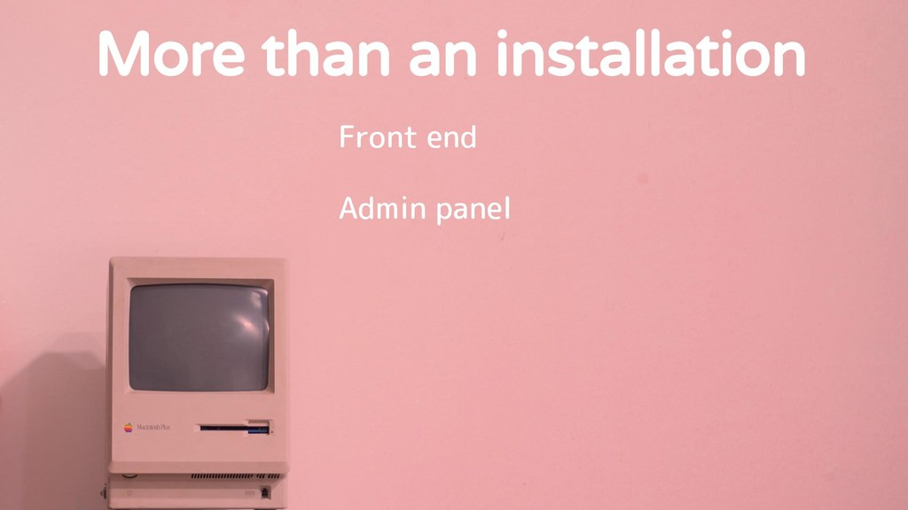 More than an installation Front end Admin panel