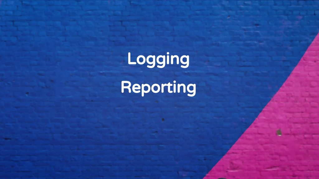 Logging Reporting
