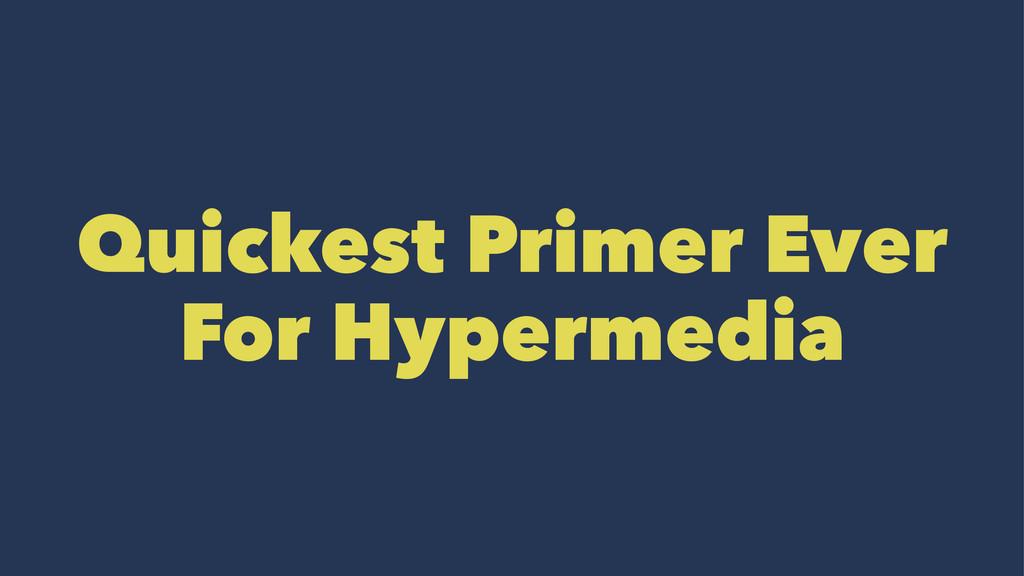 Quickest Primer Ever For Hypermedia