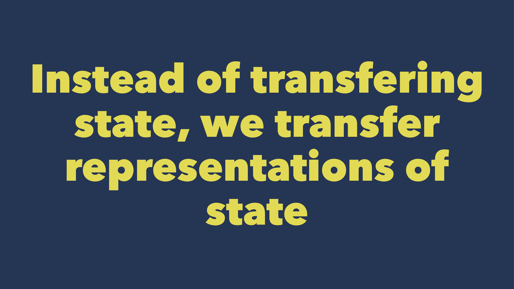 Instead of transfering state, we transfer repre...