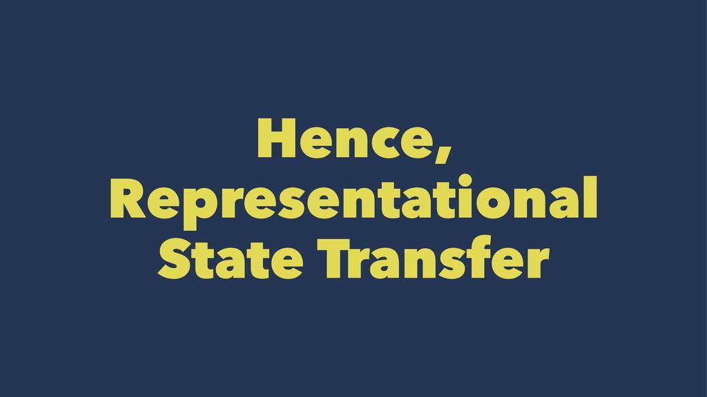 Hence, Representational State Transfer