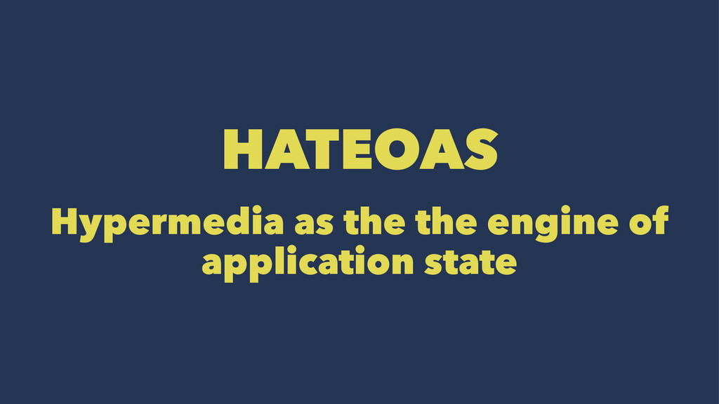 HATEOAS Hypermedia as the the engine of applica...