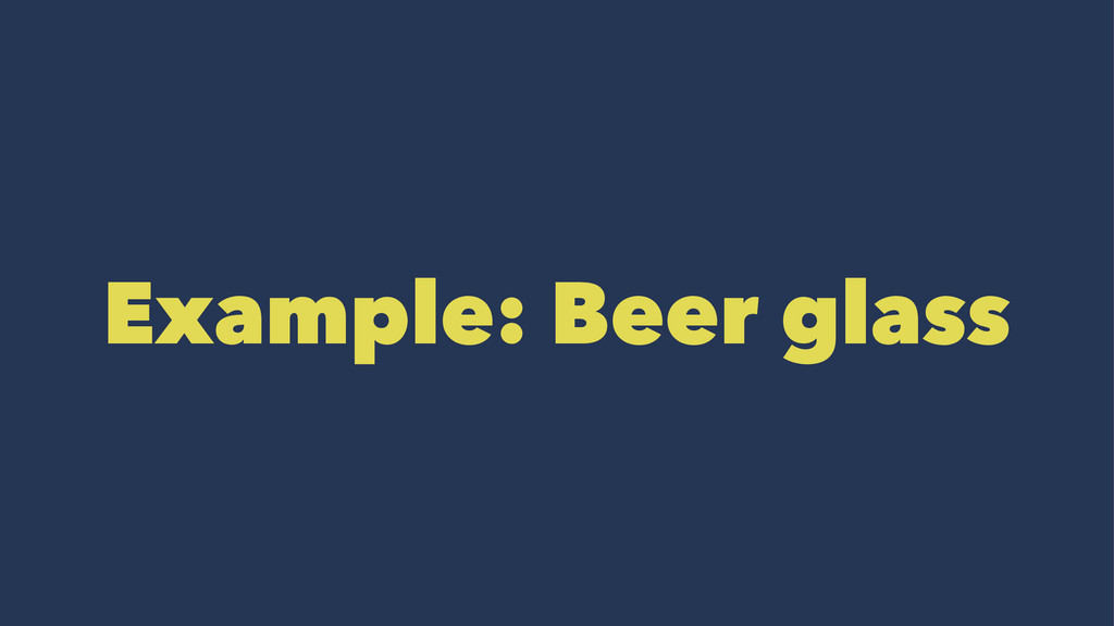 Example: Beer glass