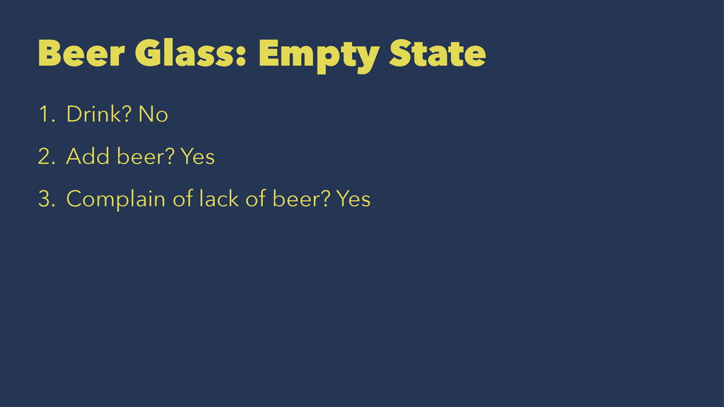 Beer Glass: Empty State 1. Drink? No 2. Add bee...