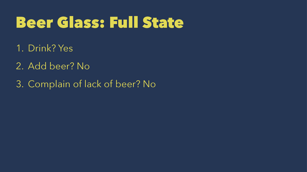 Beer Glass: Full State 1. Drink? Yes 2. Add bee...