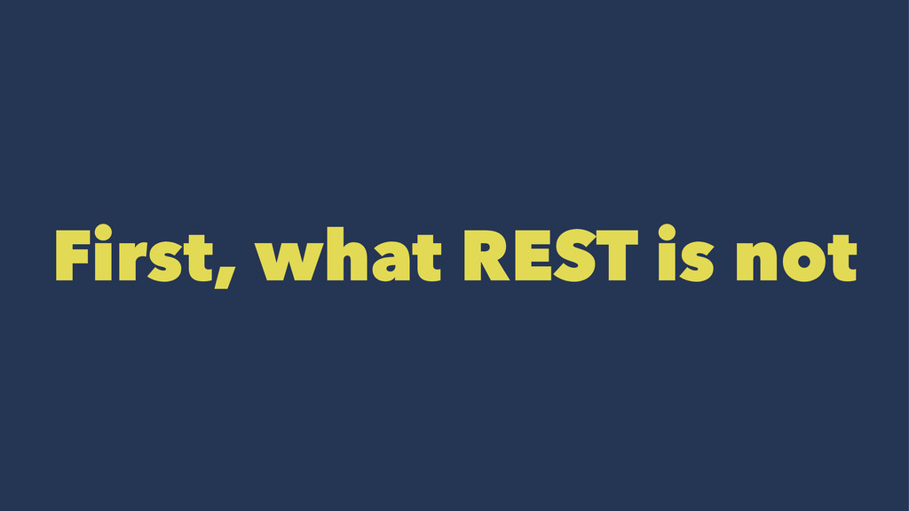 First, what REST is not