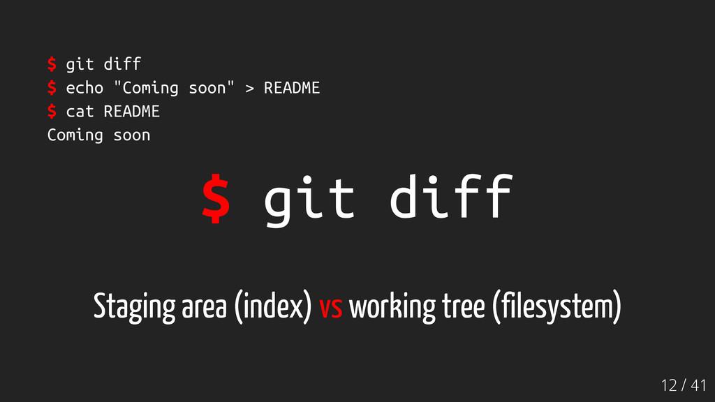 "12 / 41 $ git diff $ git diff $ echo ""Coming so..."