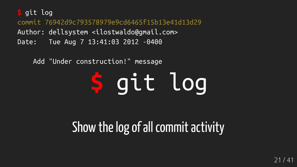 21 / 41 $ git log Show the log of all commit ac...