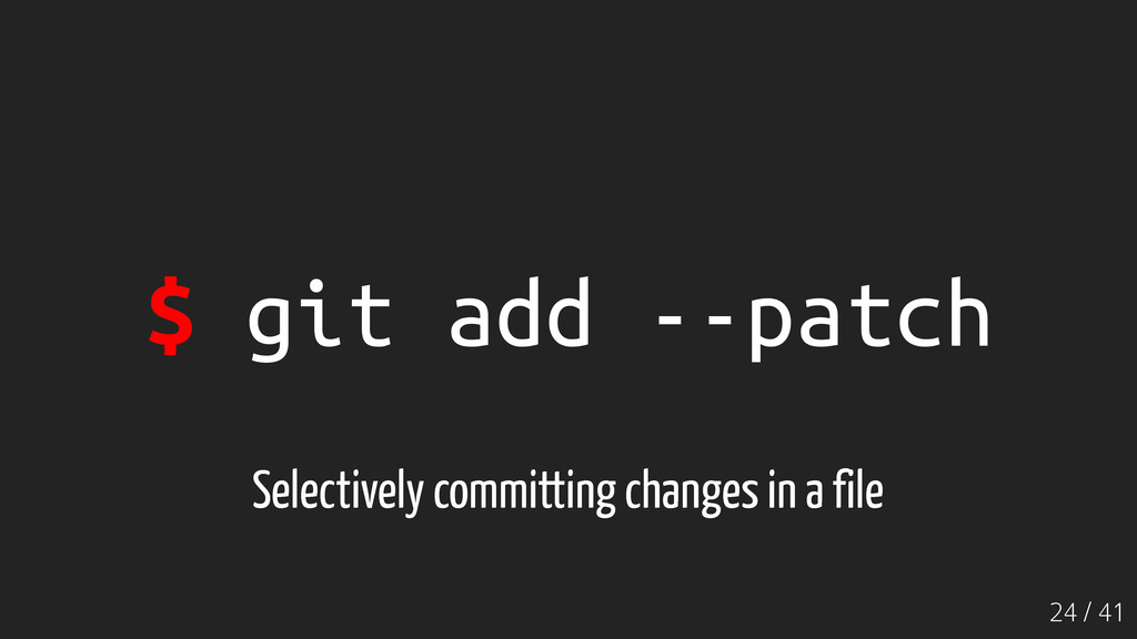24 / 41 $ git add --patch Selectively committin...