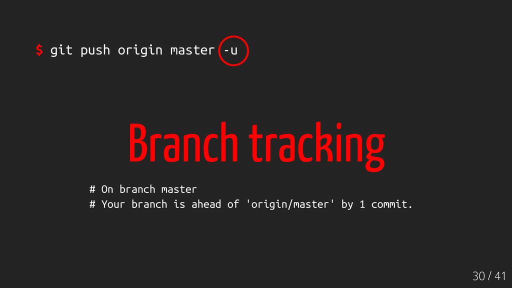 30 / 41 $ git push origin master -u # On branch...