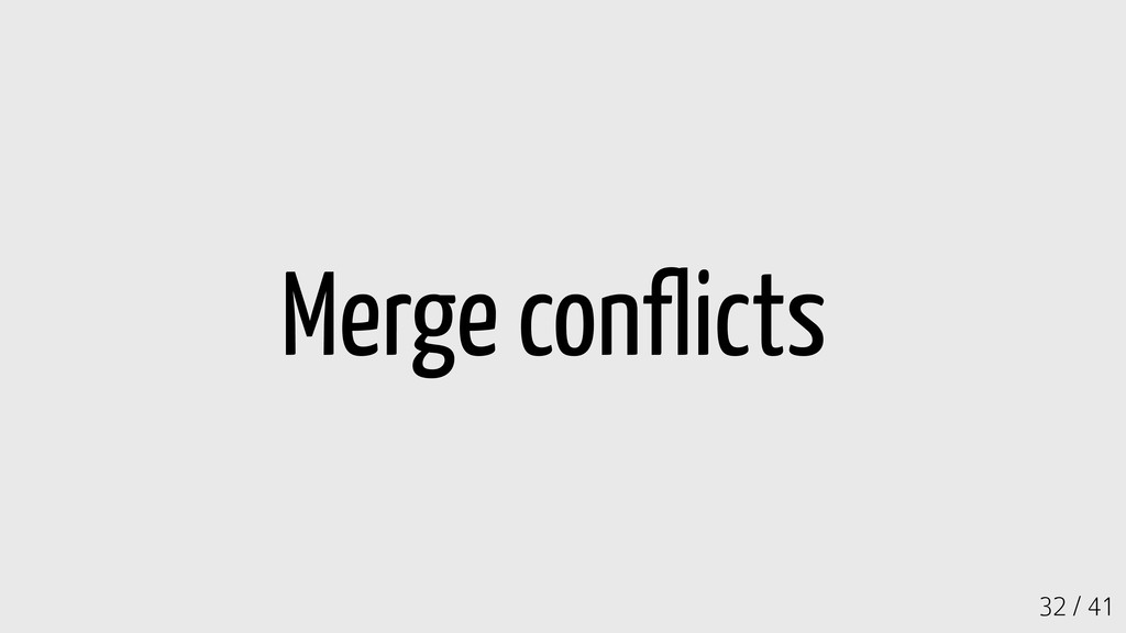 32 / 41 Merge conflicts