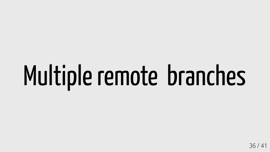 36 / 41 Multiple remote branches