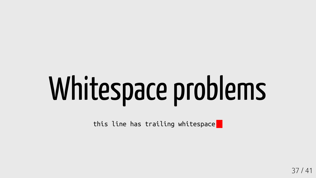 37 / 41 Whitespace problems this line has trail...