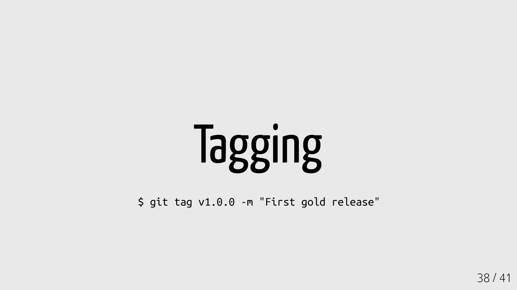"""38 / 41 Tagging $ git tag v1.0.0 -m """"First gold..."""
