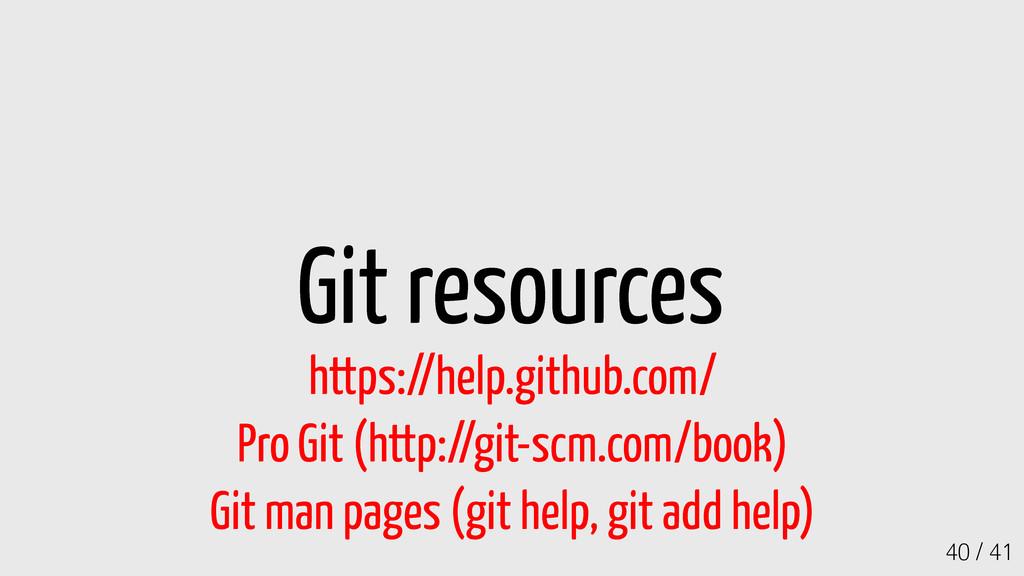 40 / 41 Git resources https://help.github.com/ ...