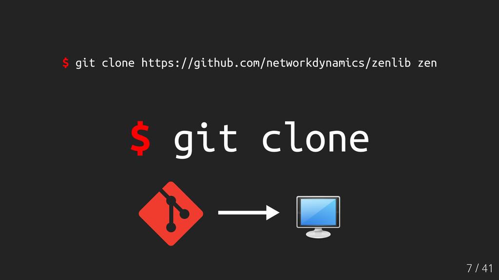 7 / 41 $ git clone $ git clone https://github.c...