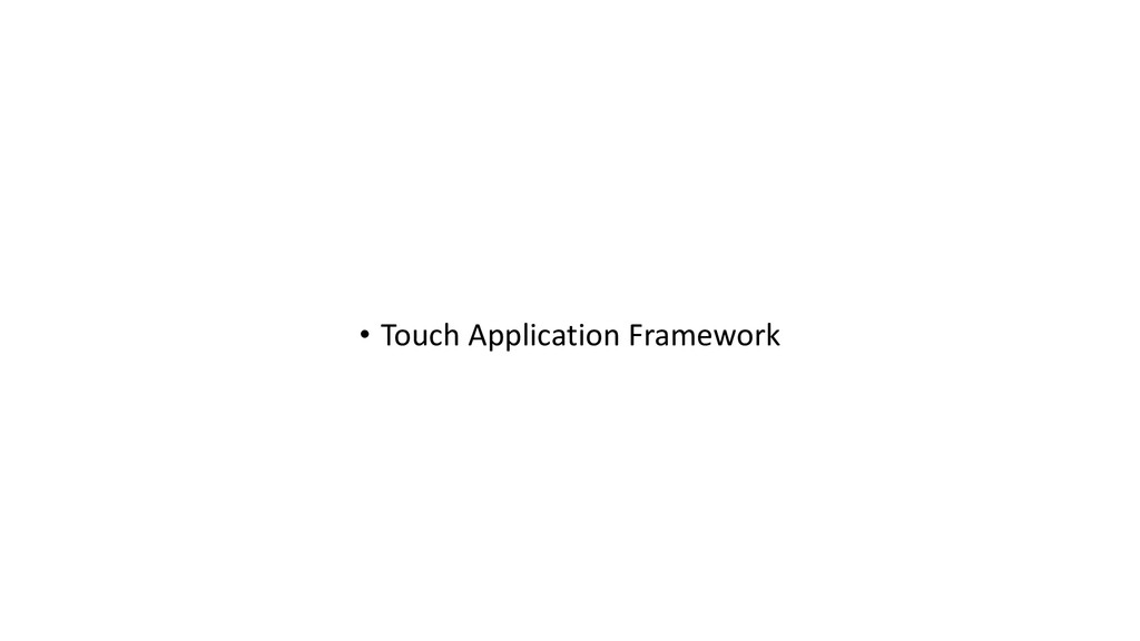 • Touch Application Framework