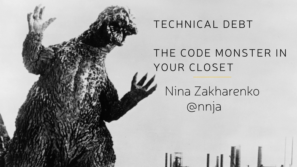 TECHNICAL DEBT ! THE CODE MONSTER IN YOUR CLOSE...