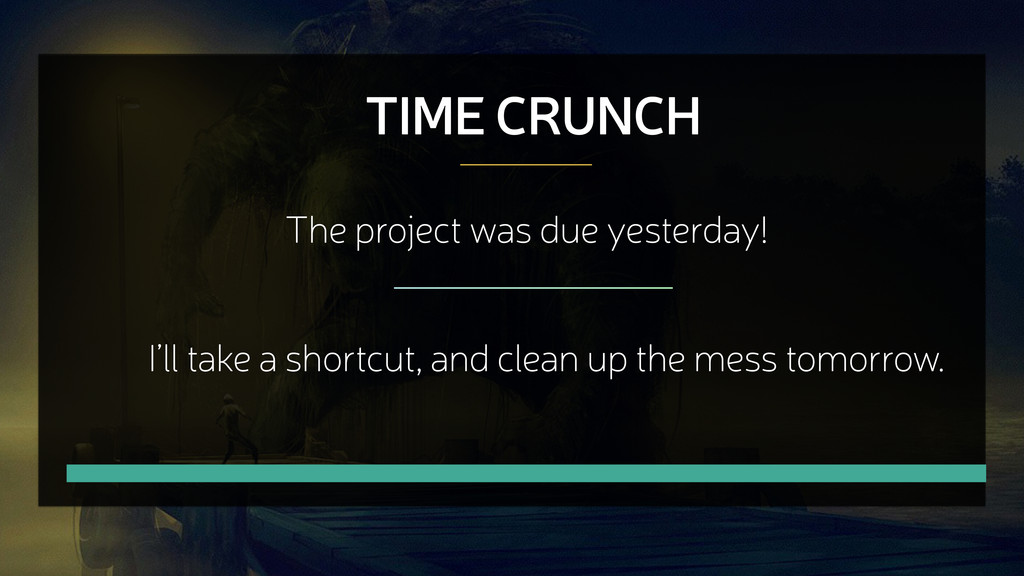 TIME CRUNCH The project was due yesterday! I'll...