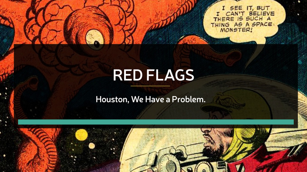 RED FLAGS Houston, We Have a Problem.